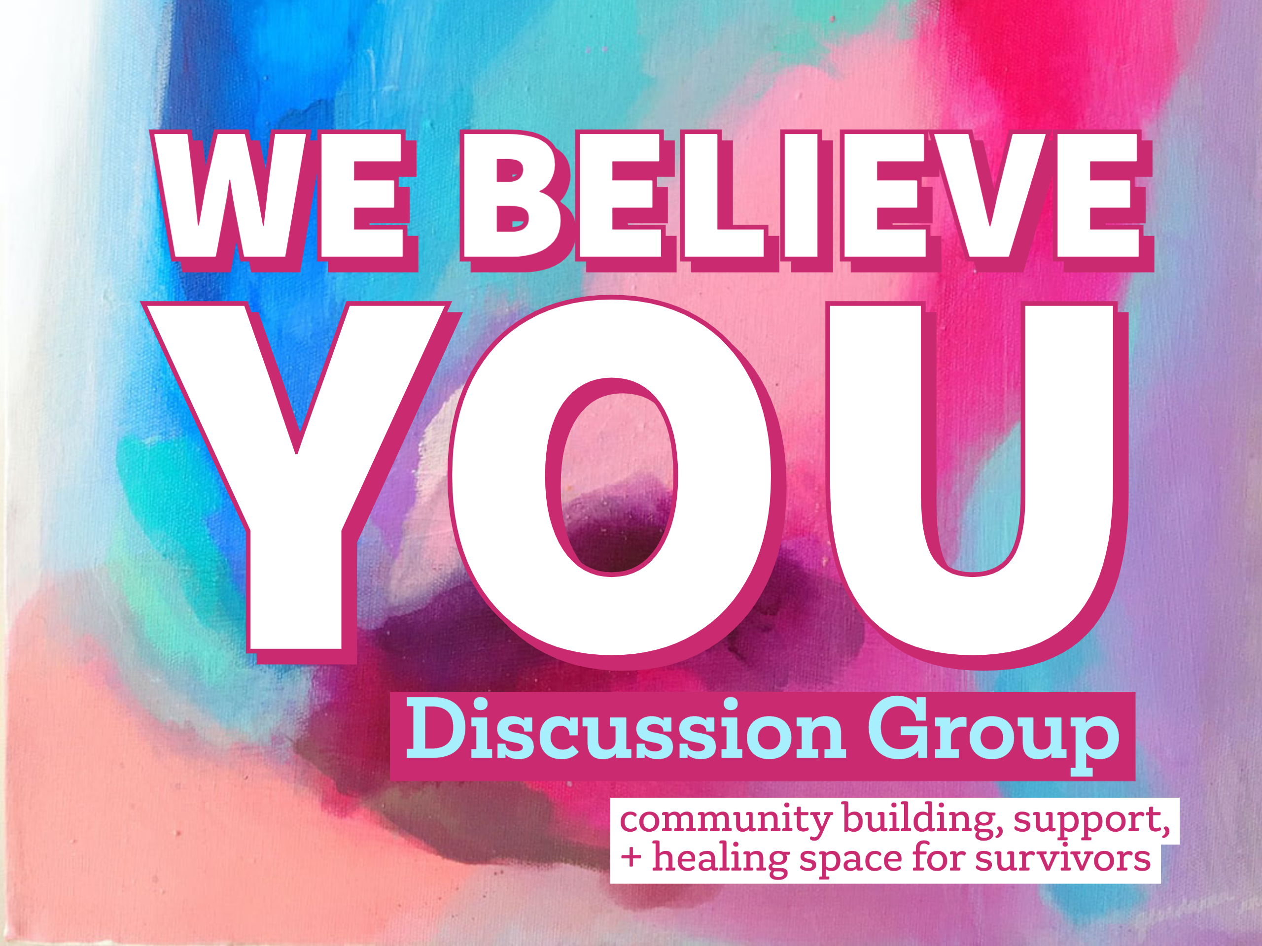 "This is a Flyer that has varying colors of white pink and blue. The words ""We Believe You"" is written boldly. While ""Discussion group"" is written right under and ""community building, support + Healing space for survivors"" is written under that"